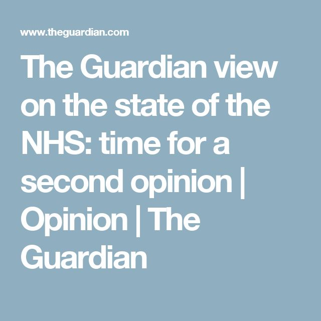 The Guardian view on the state of the NHS: time for a second opinion | Opinion | The Guardian