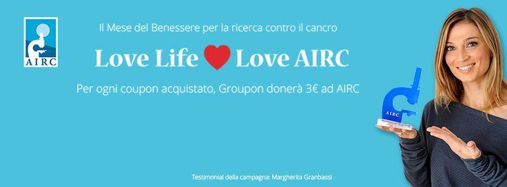 Dal 15 settembre al 15 ottobre 2014 per ogni offerta acquistata su Groupon 3 euro andranno ad Airc per la campagna Love Life, Love AIRC.