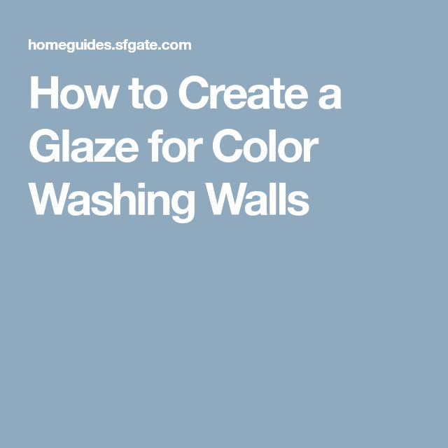 How to Create a Glaze for Color Washing Walls