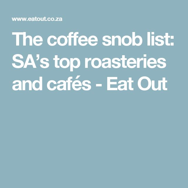 The coffee snob list: SA's top roasteries and cafés - Eat Out