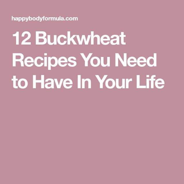 12 Buckwheat Recipes You Need to Have In Your Life