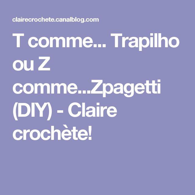 T comme... Trapilho ou Z comme...Zpagetti (DIY) - Claire crochète!