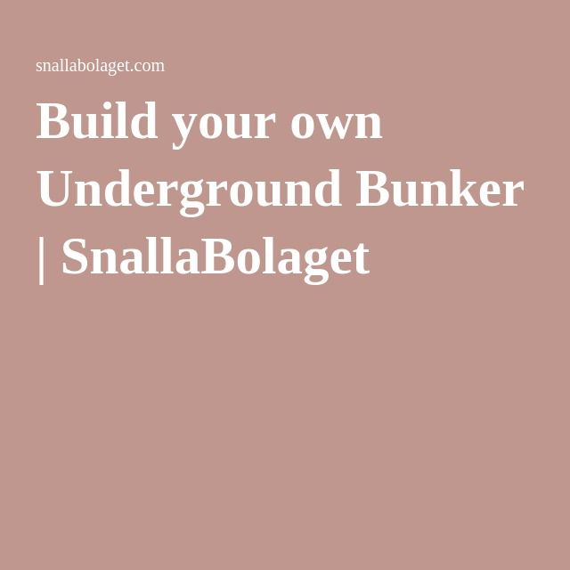Build your own Underground Bunker   SnallaBolaget