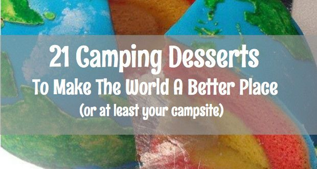 21 Camping Desserts To Make The World A Better Place | 50 Campfires