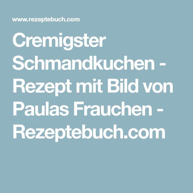 Cremigster Schmandkuchen - Rezept mit Bild von Paulas Frauchen - Rezeptebuch.com
