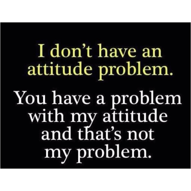 "I want to say this to my dad whenever he tells me I need to change my attitude...""sounds like a personal problem, Pete!"""