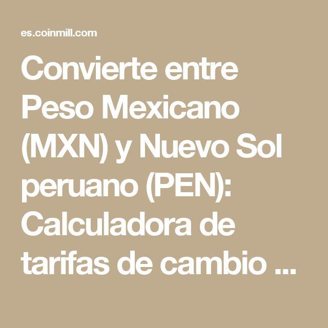 Convierte entre Peso Mexicano (MXN) y Nuevo Sol peruano (PEN): Calculadora de tarifas de cambio de divisas