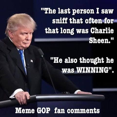 "Donald 'Sniffler' Drumpf ""The last person I saw sniff that often for that long was Charlie Sheen. He also though he was winning."""