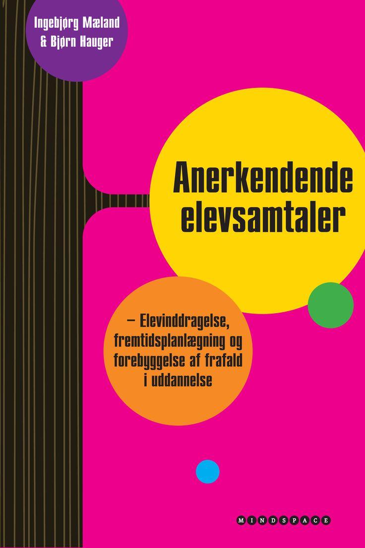 Anerkendende elevsamtaler - Elevinddragelse, fremtidsplanlægning og forebyggelse af frafald i uddannelse. Af Ingebjørg Mæland og Bjørn Hauger