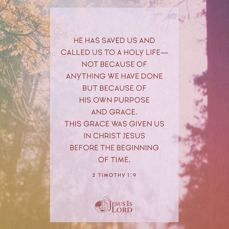 VERSE OF THE DAY He has saved us and called us to a holy life—not because of anything we have done but because of his own purpose and grace. This grace was given us in Christ Jesus before the beginning of time 2 Timothy 1:9 NIV #votd #verseoftheday #JIL #Jesus #JesusIsLord #JILWorldwide www.jilworldwide.org