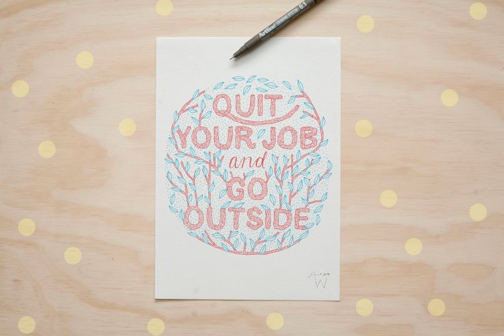 Quit Your Job and Go Outside by AlexisWinter on Etsy https://www.etsy.com/listing/181579861/quit-your-job-and-go-outside