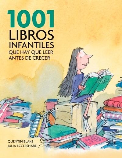 """Quentin Blake, Julia Eccleshare. """"1001 libros infantiles que hay que leer antes de crecer"""". Editorial Grijalbo"""