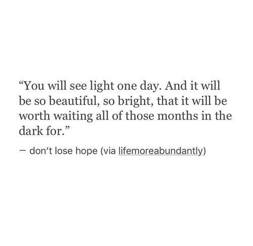 you'll see light one day