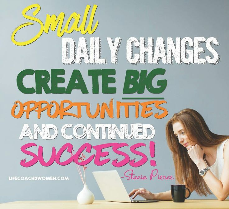 Small daily changes create Big opportunities and continued Success! Our team is taking this month to make one small change a week, try it with us!