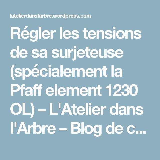 Régler les tensions de sa surjeteuse (spécialement la Pfaff element 1230 OL) – L'Atelier dans l'Arbre – Blog de couture