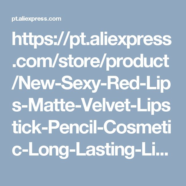 https://pt.aliexpress.com/store/product/New-Sexy-Red-Lips-Matte-Velvet-Lipstick-Pencil-Cosmetic-Long-Lasting-Lip-Tint-Pigment-Makeup-Nude/2312019_32761616289.html