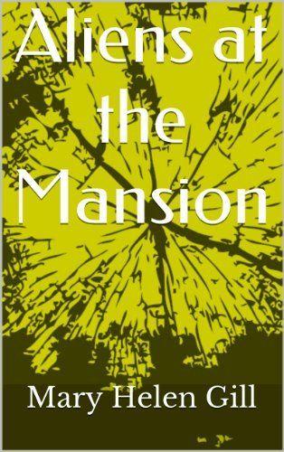 Aliens at the Mansion by Mary Helen Gill, http://www.amazon.com/dp/B00HGV35US/ref=cm_sw_r_pi_dp_Bn-Tsb106K63E