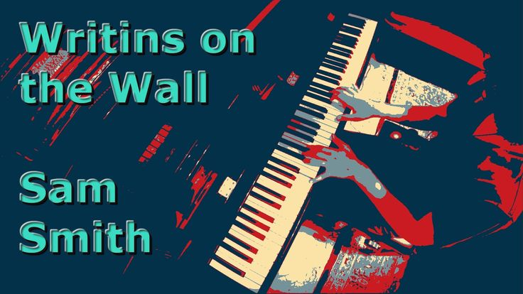 Writings on the Wall - Sam Smith - Piano Cover