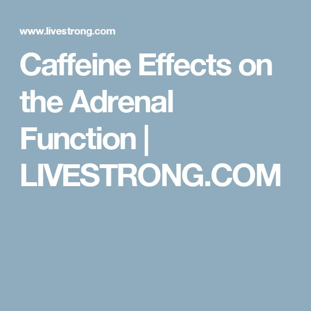 Caffeine Effects on the Adrenal Function | LIVESTRONG.COM