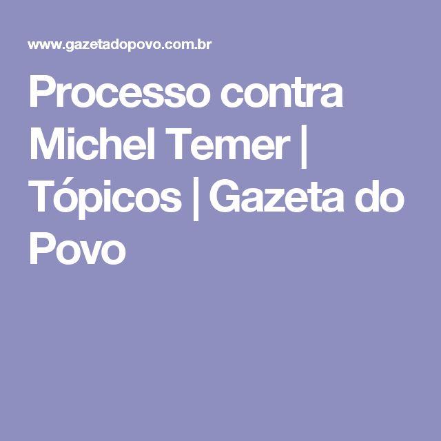 Processo contra Michel Temer | Tópicos | Gazeta do Povo