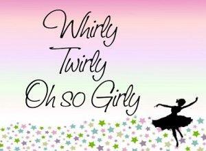 whirly, twirly, oh so girly!