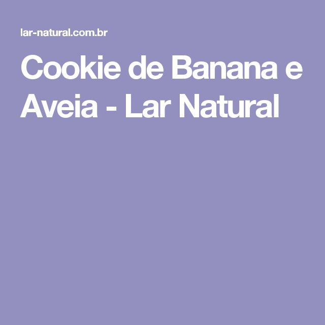 Cookie de Banana e Aveia - Lar Natural