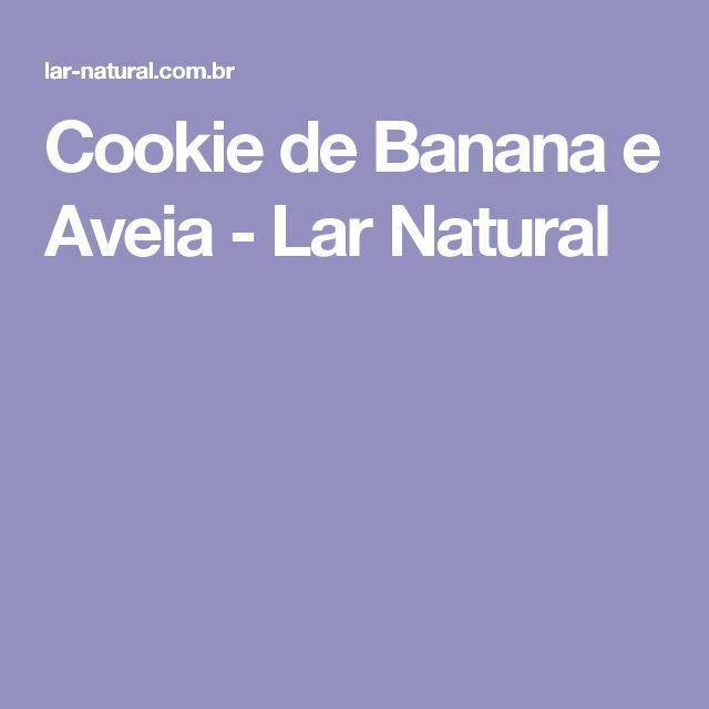 Cookie de Banana e Aveia - Lar Natural