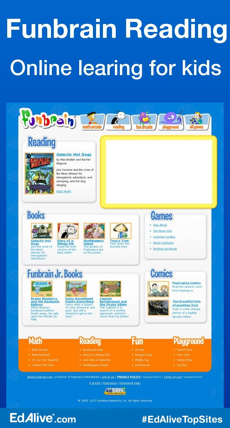 Online learing for kids | Offers more than 100 fun, interactive games that develop skills in math, reading, and literacy. Kids can read a variety of popular books and comics on the site, including Diary of a Wimpy Kid, Amelia Writes Again, and Brewster Rocket. Teachers and librarians can confidently encourage students to use Funbrain during their free time in class, assured that kids will enjoy an educational, safe online learning experience. #Reading #EdAliveTopSites