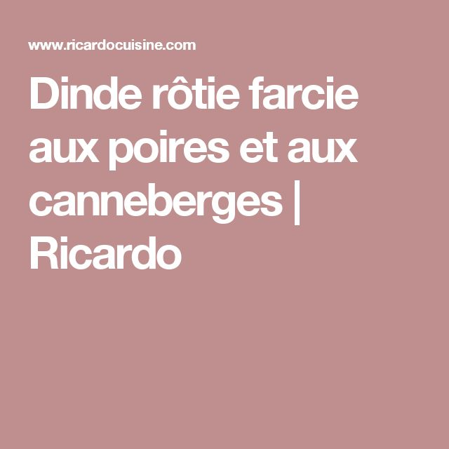 Dinde rôtie farcie aux poires et aux canneberges | Ricardo
