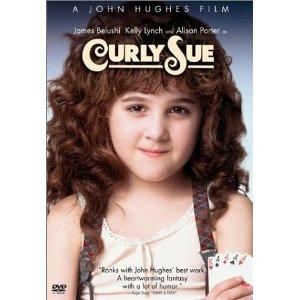 Curly Sue my mom says everytime she watches this movie she thinks of me :-)