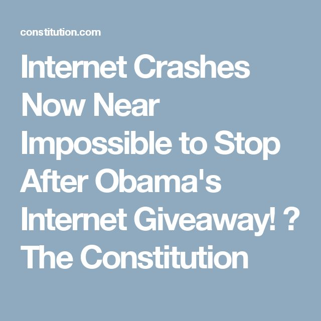 Internet Crashes Now Near Impossible to Stop After Obama's Internet Giveaway! ⋆ The Constitution