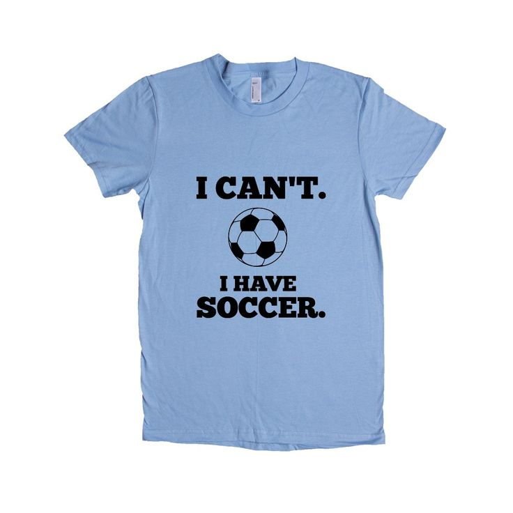 I Can't I Have Soccer Practice Sport Sport Sporty Game Games Teams Athlete Athletic FIFA World Cup SGAL7 Women's Shirt