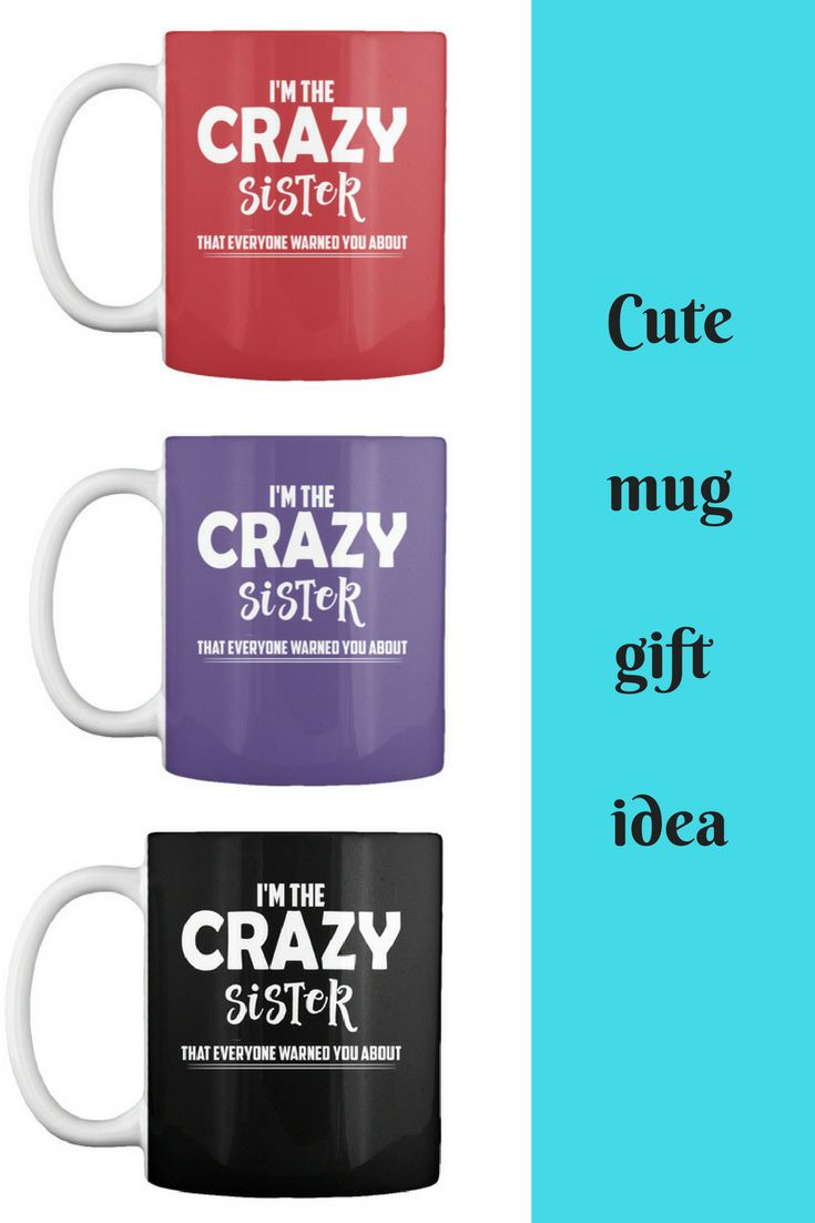 This is a cute mug to give to any sister you may know...or if you are the crazy sister get one for yourself. sister gift idea, crazy sister