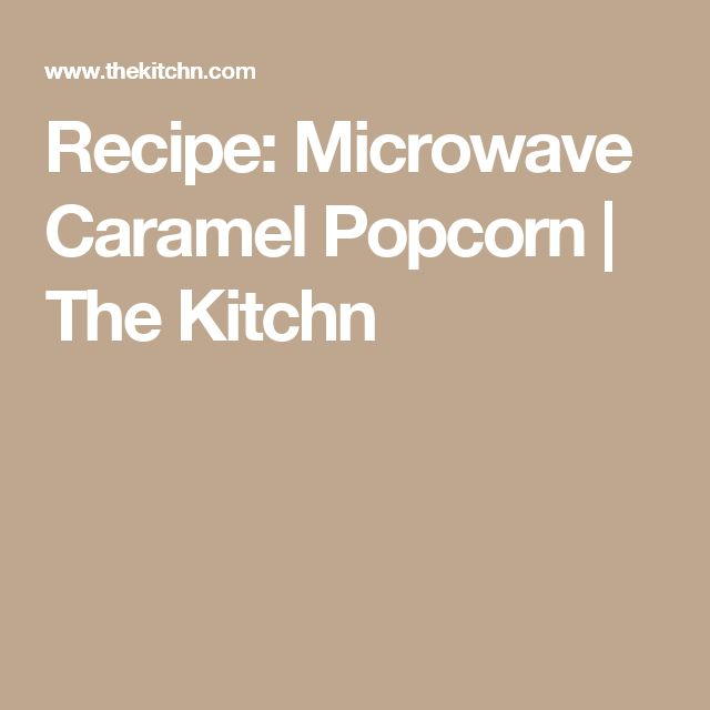 Recipe: Microwave Caramel Popcorn | The Kitchn