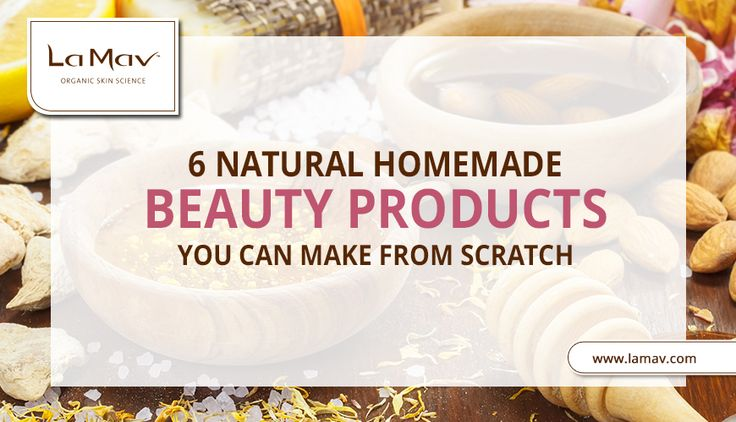 6 Natural Homemade Beauty Products You Can Make From Scratch
