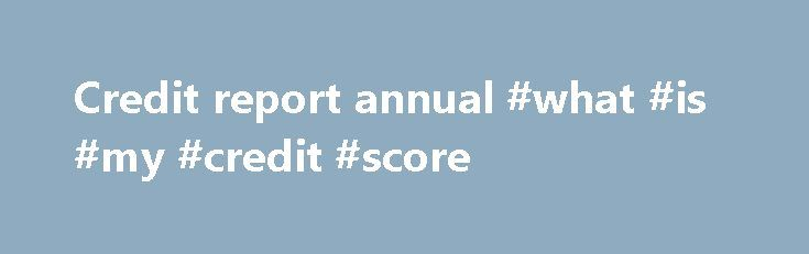 Credit report annual #what #is #my #credit #score http://credit.remmont.com/credit-report-annual-what-is-my-credit-score/  #credit report annual # Annual Report The annual report to shareholders is a document used by most public companies to Read More...The post Credit report annual #what #is #my #credit #score appeared first on Credit.