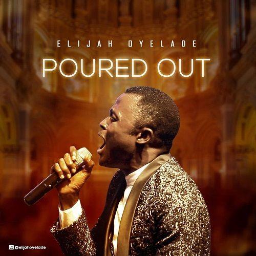Elijah Oyelade Poured Out Free Mp3 Download In 2021 Gospel Music Music Video Downloads Elijah