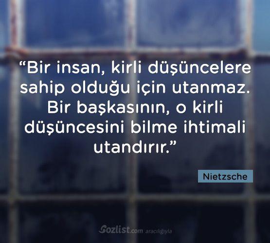 Bir insan, kirli düşüncelere sahip olduğu için utanmaz. Bir başkasının, o kirli düşüncesini bilme ihtimali utandırır.- Nietzsche#sözler #anlamlısözler #güzelsözler #manalısözler #özlüsözler #alıntı #alıntılar #alıntıdır #alıntısözler #şiir #edebiyat