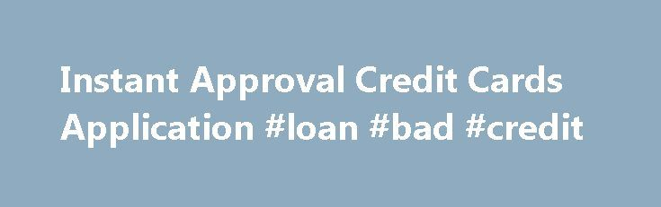 Instant Approval Credit Cards Application #loan #bad #credit http://credit.remmont.com/instant-approval-credit-cards-application-loan-bad-credit/  #bad credit credit cards instant approval # Instant Approval Credit Card Offers Share What are instant approval credit cards? Need Read More...The post Instant Approval Credit Cards Application #loan #bad #credit appeared first on Credit.