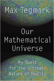 'Our Mathematical Universe: My Quest for the Ultimate Nature of Reality'  Theoretical physicist Tegmark takes readers on an illuminating trip through cutting edge cosmology to one of the strangest ideas in a field overflowing with them: that our universe isn't just described by math, it may actually be made out of it. Tegmark's writing is lucid, enthusiastic, and outright entertaining, a thoroughly accessible discussion leavened with anecdotes and the pure joy of a scientist at work..