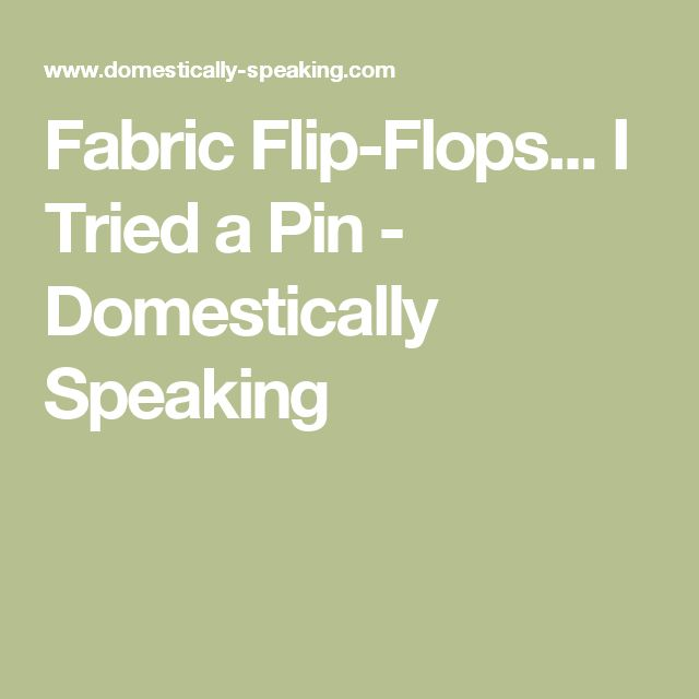 Fabric Flip-Flops... I Tried a Pin - Domestically Speaking