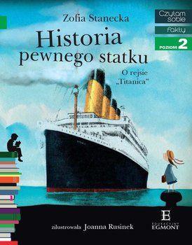 """Czytam sobie. Historia pewnego statku. O rejsie """"Titanica"""". Fakty. Poziom 2-Stanecka Zofia"""