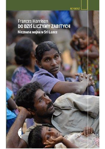 Frances Harrison - Do dziś liczymy zabitych. Nieznana wojna w Sri Lance