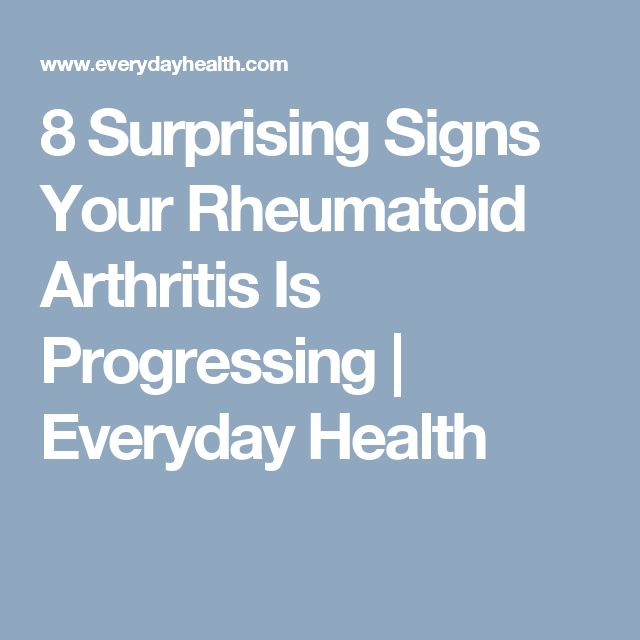 8 Surprising Signs Your Rheumatoid Arthritis Is Progressing   Everyday Health
