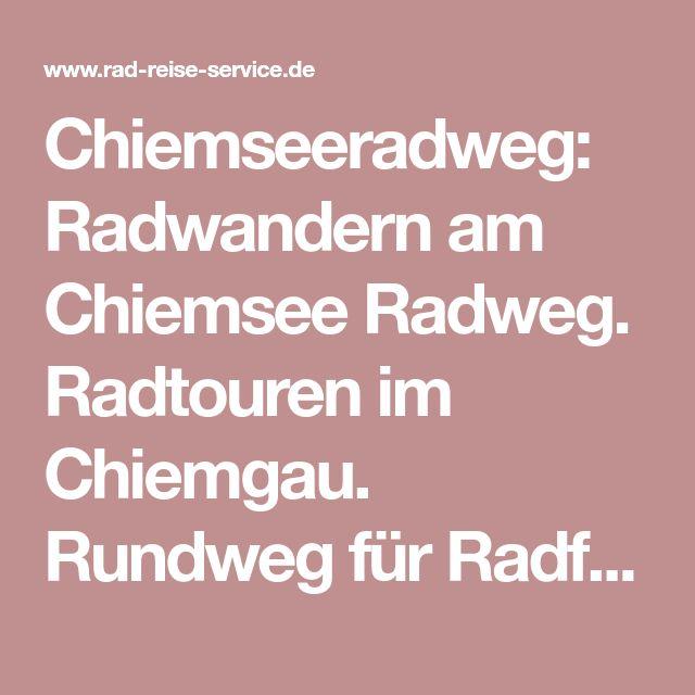 Chiemseeradweg: Radwandern am Chiemsee Radweg. Radtouren im Chiemgau. Rundweg für Radfahrer