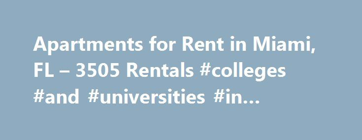 Apartments for Rent in Miami, FL – 3505 Rentals #colleges #and #universities #in #miami #fl http://uganda.nef2.com/apartments-for-rent-in-miami-fl-3505-rentals-colleges-and-universities-in-miami-fl/  # Miami, FL There is more to Miami, Florida, than just living in paradise. With world-class shopping, beautiful beaches, an energetic nightlife, diverse culture and interesting employment opportunities, there is truly something for everyone. Searching for a place to live is easy as pie…