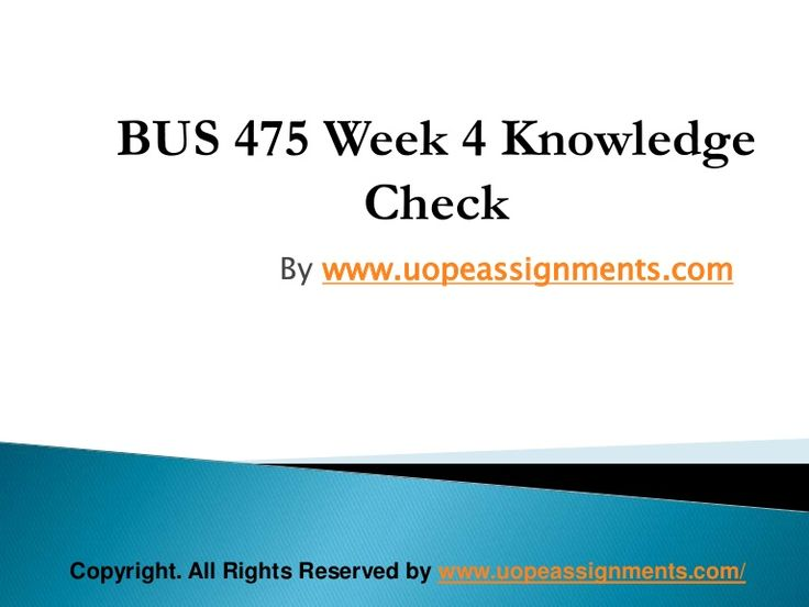 Get an A+ is quite difficult but knowing that the how to get it and still not doing so is foolish. Join http://www.UopeAssignments.com/ and we provide all the course including BUS 475 Week 4 Knowledge Check Latest UOP Assignment that will lead you to success