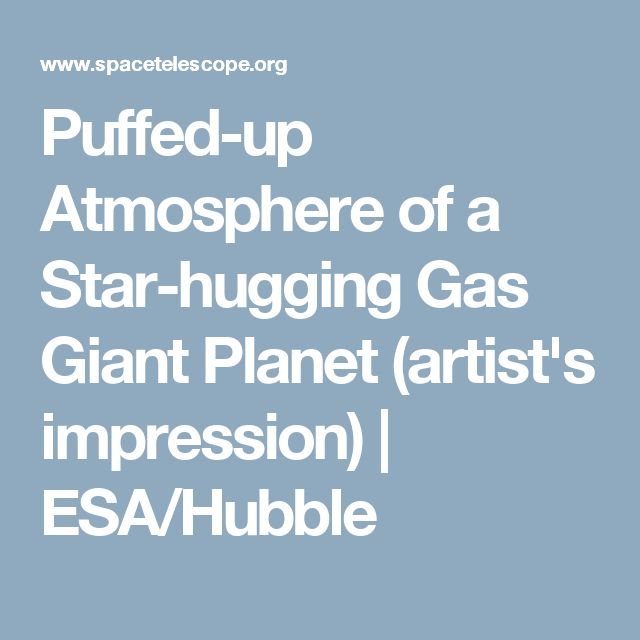 Puffed-up Atmosphere of a Star-hugging Gas Giant Planet (artist's impression) | ESA/Hubble