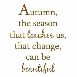 Herbst, die Jahreszeit, die uns lehrt, dass Veränderung schön sein kann. – L…