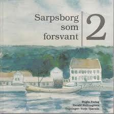 """""""Sarpsborg som forsvant 2"""" av Harald Hultengreen"""